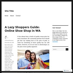 A Lazy Shoppers Guide: Online Shoe Shop in WA – Site Title