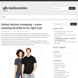 Online fashion shopping – some amazing benefits to try right now