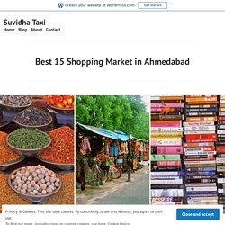 Best 15 Shopping Market in Ahmedabad – Suvidha Taxi