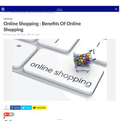 Online Shopping : Benefits Of Online Shopping and Convenience