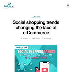 Social shopping trends changing the face of e-Commerce – ReflexCart