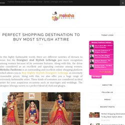 Perfect Shopping Destination To Buy Most Stylish Attire - Fashion Trends About Indian Ethinc Wear - Sarees, Lehengas and Salwar Suits