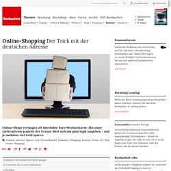 Online-Shopping: Der Trick mit der deutschen Adresse