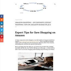 Amazon Shopping - An Expensive Expert Shopping Tips on Amazon Marketplace