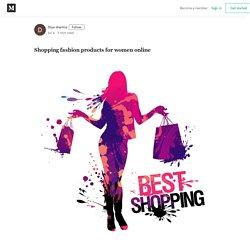 Shopping fashion products for women online - Diya sharma - Medium