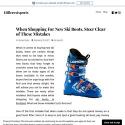 When Shopping For New Ski Boots, Steer Clear of These Mistakes – Hillcrestsports