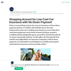 Shopping Around for Low Cost Car Insurance with No Down Payment