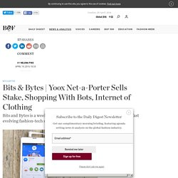 Yoox Net-a-Porter Sells Stake, Shopping With Bots, Internet of Clothing