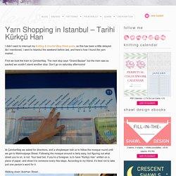 Yarn Shopping in Istanbul – Tarihi Kürkçü Han – Laylock Knitwear Design
