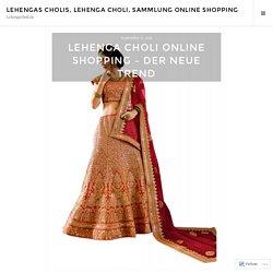 Lehenga Choli Online Shopping – Der neue Trend