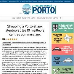 Shopping à Porto : les meilleurs centres commerciaux en 2019