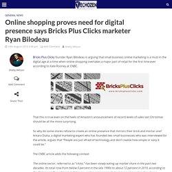 Online shopping proves need for digital presencesays Bricks Plus Clicks marketer Ryan Bilodeau