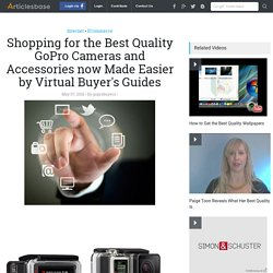 Shopping for the Best Quality GoPro Cameras and Accessories now Made Easier by Virtual Buyer's Guides