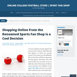 Shopping Online From the Renowned Sports Fan Shop is a Cool Decision
