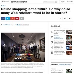 Online shopping is the future. So why do so many Web retailers want to be in stores?