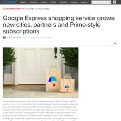 Google Express shopping service grows: new cities, partners and Prime-style s...