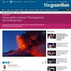 Shops under a volcano? The dangerous lure of Mount Etna