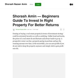 Shorash Amin — Beginners Guide To Invest In Right Property For Better Returns