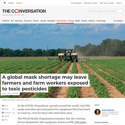THECONVERSATION 27/04/20 A global mask shortage may leave farmers and farm workers exposed to toxic pesticides
