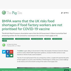 PIGSITE 08/01/21 BMPA warns that the UK risks food shortages if food factory workers are not prioritised for COVID-19 vaccine