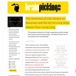 The Shortness of Life: Seneca on Busyness and the Art of Living Wide Rather Than Living Long