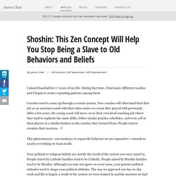 Shoshin: This Zen Concept Will Help You Stop Being a Slave to Old Behaviors and Beliefs