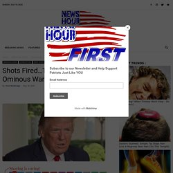 Shots Fired...Trump Sends Ominous Warning - NEWS HOUR FIRST
