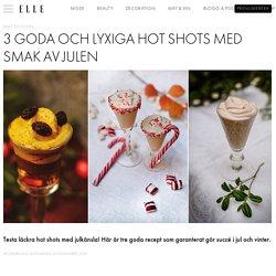 Hot shots till jul – 3 goda och lyxiga recept
