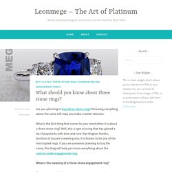 What should you know about three stone rings? – Leonmege – The Art of Platinum