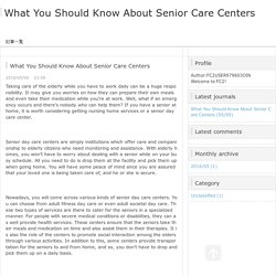 What You Should Know About Senior Care Centers - What You Should Know About Senior Care Centers