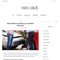 Why should you prefer a car accident attorney? - Nwmj Law