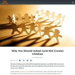 Why You Should Adopt (and Not Create) Children