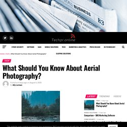 What Should You Know About Aerial Photography?
