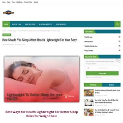 How Should You Sleep Affect Health Lightweight For Your Body