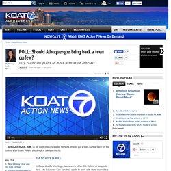 POLL: Should Albuquerque bring back a teen curfew?