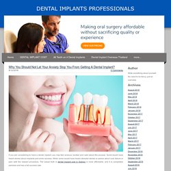 Why you should not let your anxiety stop from a Dental Implant?