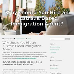 Why should You Hire an Australia Based Immigration Agent?