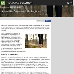 The Gospel Coalition - Should I Be Content with My Singleness?
