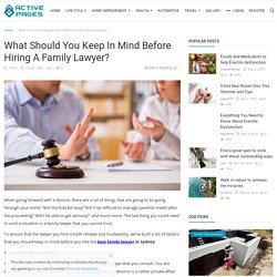 What Should You Keep In Mind Before Hiring A Family Lawyer? - Active Pages