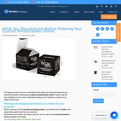 What you should know before ordering your custom printed boxes online