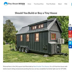 Should You Build or Buy a Tiny House - Tiny House Design