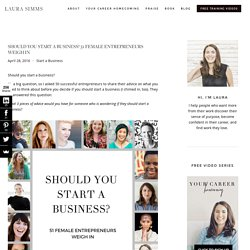 Should You Start a Business? 51 Female Entrepreneurs Weigh In — Laura Simms