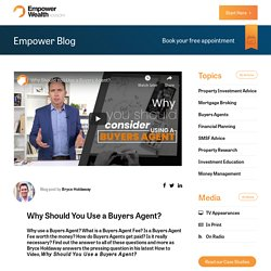 Why Should You Use a Buyers Agent? - Empower Wealth