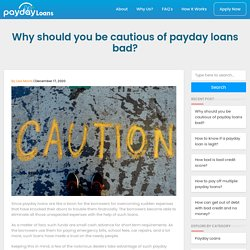 Why should you be cautious of payday loans bad?