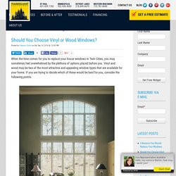 Should You Choose Vinyl or Wood Windows?