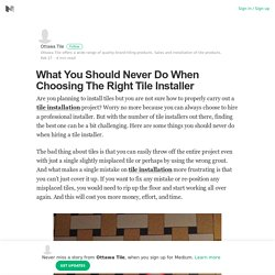 What You Should Never Do When Choosing The Right Tile Installer