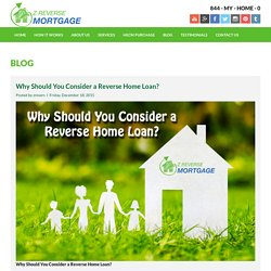 Why Should You Consider a Reverse Home Loan? - Z Reverse Mortgage