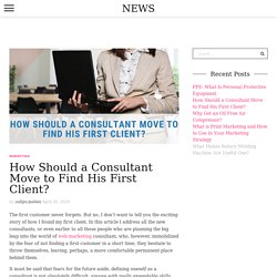 How Should a Consultant Move to Find His First Client?