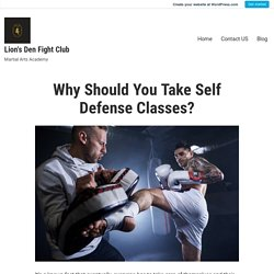 Why Should You Take Self Defense Classes? – Lion's Den Fight Club