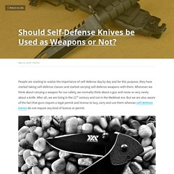 Should Self-Defense Knives be Used as Weapons or Not? - Knives